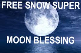 FREE W $49 ORDERS HAUNTED FEB 9TH FULL SNOW SUPER MOON BLESSING HIGH MAGICK  - Freebie