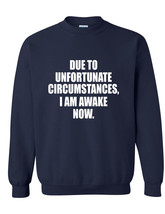 Adult Sweatshirt Unfortunate Circumstances Am Awake Now Funny Morning - $26.94+