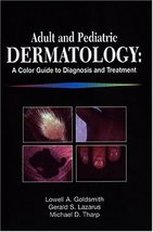 Adult and Pediatric Dermatology: A Color Guide to Diagnosis and Treatment Goldsm