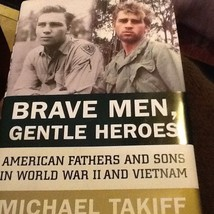 Brave Men Gentle Heroes American Fathers and Sons in World War II & Viet... - $28.79