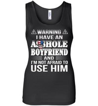 I Have An Asshole Boyfriend Tank Top - $21.99+