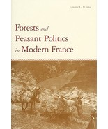 Forests and Peasant Politics in Modern France (Yale Agrarian Studies Ser... - $60.84
