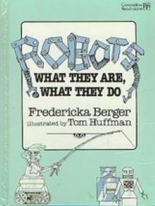 Robots: What They Are, What They Do (Greenwillow Read-Alone Books) by Fredericka