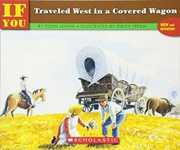 If You Traveled West In A Covered Wagon [Paperback] Levine, Ellen and Fr... - $3.98