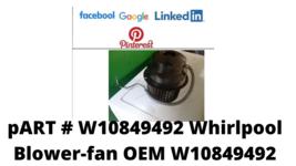-W10849492 Whirlpool Blower-fan OEM W10849492, $75.00, @ Fast Free Shipping - $75.00