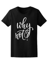 Why Not Inspiration Quote Women's Tee -Image by Shutterstock - $12.86+