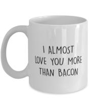 Wife Husband Coffee Mug, I Almost Love You More Than Bacon, Wedding  - $16.95