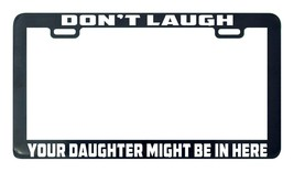 Don't Laugh Your Daughter Might Be In Here License Plate Frame funny tag... - $5.99