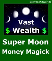 Quantum Supermoon Vast Wealth Abundance Customized Betweenallworlds Spell - $149.33
