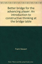 Better bridge for the advancing player: An introduction to constructive thinking