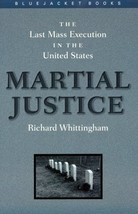 Martial Justice: The Last Mass Execution in the United States (Bluejacke... - $6.44