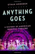 Anything Goes: A History of American Musical Theatre [Hardcover] Mordden, Ethan image 1