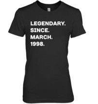 Legendary Since March 1998 20th Years Old Birthday Shirt - $19.99+