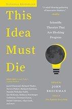 This Idea Must Die: Scientific Theories That Are Blocking Progress (Edge Questio image 1