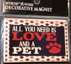 """PET Theme FRIDGE MAGNET Ceramic 4"""" """"All You Need is Love and a Pet"""" NEW - $4.99"""