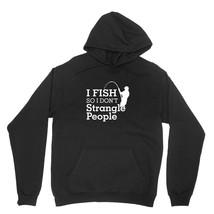 I Fish So I Dont Strangle People Shirt Fishing Sportsman Unisex Black Hoodie Swe - $24.95+