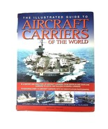 The Illustrated Guide To Aircraft Carriers of the World 2013 by Bernard ... - $28.04
