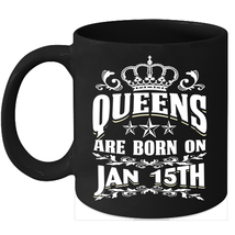 Queens Are Born on January 15th 11oz coffee mug Cute Birthday gifts - $15.95