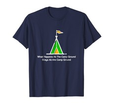 Funny Shirts - What Happens at the Camp Ground Stays at the Camp Ground Men - $19.95+