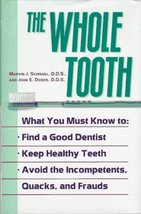 The Whole Tooth: How To Find A Good Dentist, Keep Healthy Teeth, And Avo... - $10.40