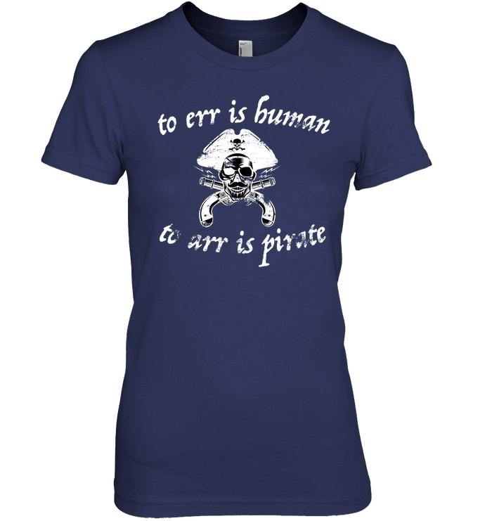 Funny Pirate To Arr is Pirate Sweat Shirt Funny Pirate Tee