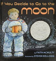 If You Decide To Go To The Moon [Hardcover] Faith McNulty and Steven Kel... - $1.24