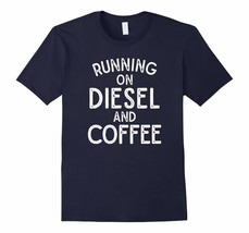 New Shirts - I Run On Diesel And Coffee Funny Trucker T-Shirt Men - $19.95+