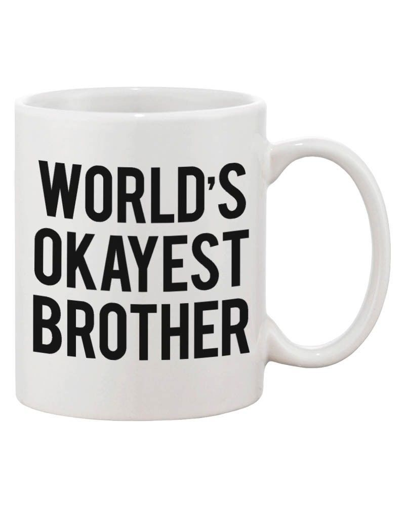 Funny Bold Statement Ceramic Mug - World's Okayest Brother Gift for Brother