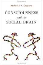 Consciousness and the Social Brain [Hardcover] Graziano, Michael S. A. image 2