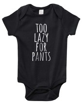 Too lazy for pants Baby Onesie Bodysuit 4400 BLACK - $15.00