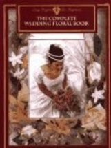 The Complete Wedding Floral Book [May 01, 1996] Nelsen, Kirsten - $12.32
