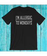 I'm Allergic To Mondays T-Shirt | Funny | Funny Work Shirt | Monday | Grown Up - $19.99 - $21.99