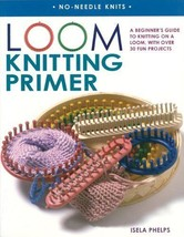 Loom Knitting Primer : A Beginner's Guide : 30 Fun Projects : New Softco... - $14.95