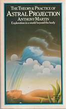 The Theory and Practice of Astral Projection:  Exploration in a World Beyond the