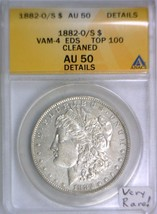 1882-O/S Morgan Dollar; ANACS AU-50 Details; VAM-4 EDS, Top 100; Very Rare! - $2,969.99