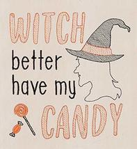 Witch Better Have My Candy Halloween Flour Sack Kitchen Dish Towel - $75.99
