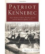Patriot on the Kennebec:: Major Reuben Colburn, Benedict Arnold and the ... - $34.00