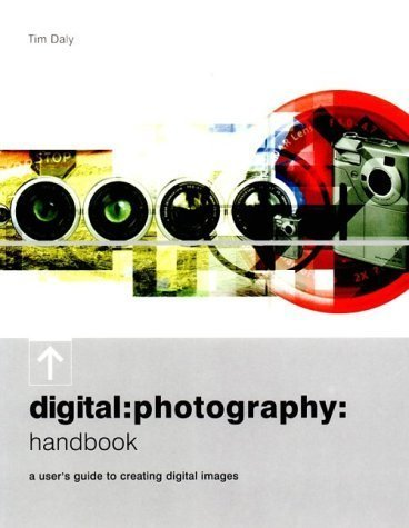 Digital Photography Handbook: A User's Guide to Creating Dig