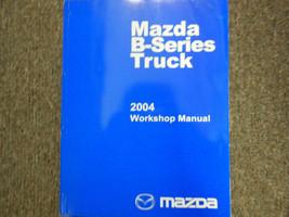 2004 Mazda B-Series Truck Service Repair Shop Manual Factory Feo Book 04 - $37.08