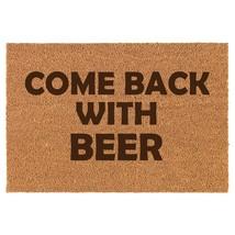 Coir Door Mat Entry Doormat Funny Come Back With Beer - $24.74+