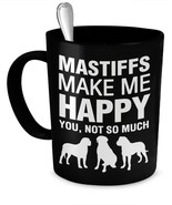 Mastiffs Mug -Mastiffs Make Me Happy- Mastiffs Gift - Mastiffs Lover Mug - $16.61
