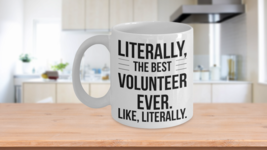 Best Volunteer Ever Mug Literally - $14.65+