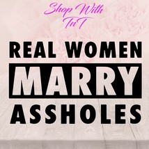 Real Woman Marry Assholes | Sticker Decal for windows, computers,  flat surface - $5.00+