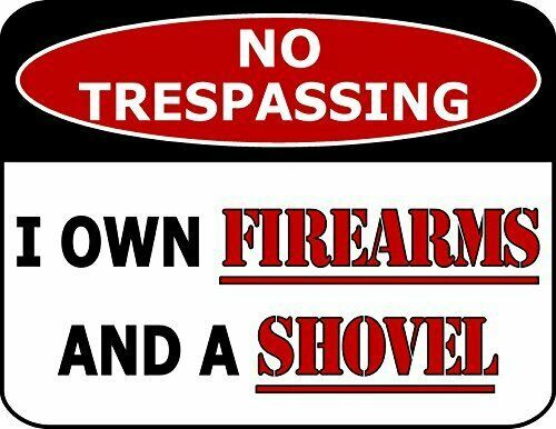 Primary image for No Trespassing I Own Firearms and A Shovel Funny Security Sign sp697