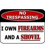 No Trespassing I Own Firearms and A Shovel Funny Security Sign sp697 - $8.86