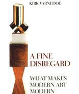 A Fine Disregard: What Makes Modern Art Modern Varnedoe, Kirk - $65.55