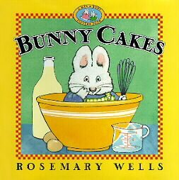 Bunny Cakes by Rosemary Wells-Birthdays/Cakes;Rabbits;Brothers&Sisters;Baking;HC