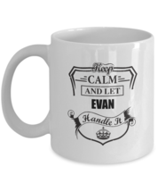 Customizable Mug For Him, Her - Keep Calm And Let EVAN Handle It - Funny... - $14.95