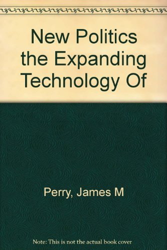 New Politics the Expanding Technology Of [Hardcover] Perry, James M.