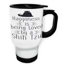 Happiness is being loved by Shih tzu White/Steel Travel 14oz Mug w118t - $17.79